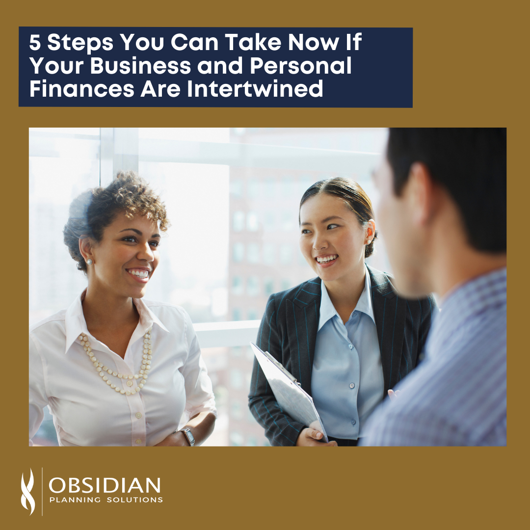 5 Steps You Can Take Now If Your Business and Personal Finances Are Intertwined
