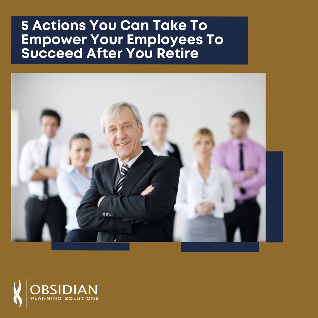 5 Actions To Empower Your Employees After You Retire